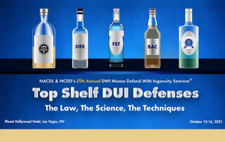 NACDL & NCDD's 25th Annual DUI Seminar - DWI Means Defend With Ingenuity™